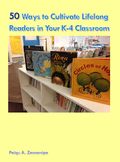 50 Ways to Cultivate Lifelong Readers in Your K-4 Classroom