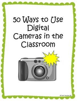 50 Ways to Use Digital Cameras in the Classroom