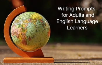 50 Writing Prompts for Adults and English Language Learners