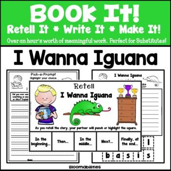 Book It: Retell It, Write It, Make It! (I Wanna Iguana)