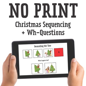 NO PRINT Christmas: Sequencing + Wh-Questions