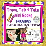 FRICATIVES: Trace, Color, Talk and Take Mini-Books: F, H, S, SH, TH, V & Z