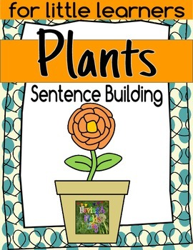 Sentence Building for Little Learners- Plants