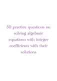 50 practice questions on solving algebraic equations with