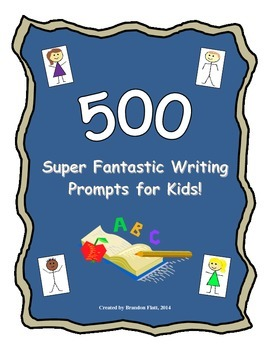 500 Super Fantastic Writing Prompts for Kids