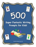 500 Super Fantastic Writing Prompts for Kids