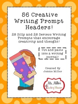 56 Creative Writing Prompt Headers! 28 Silly and 28 Serious Prompts!