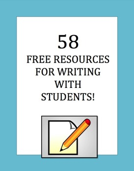 58 FREE RESOURCES  FOR WRITING  WITH  STUDENTS!