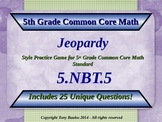 5.NBT.5 Jeopardy Game 5th Grade Math -  Multiply Multi-digit Whole Numbers