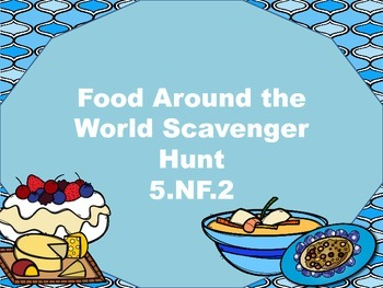 5.NF.2 Around the World Scavenger Hunt (Food Edition)