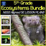 NGSS 5TH GRADE ECOSYSTEMS 5-LS1-1 5-PS3-1 5-LS2-1 ALIGNED 5E LESSON PLANS BUNDLE