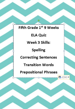 5th ELA Weekly Quiz Week 3 Spelling, Transition Words, Prepositional Phrases