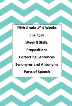 5th ELA Weekly Quiz Week 8 Prepostions, Synonyms/Antonyms, Parts of Speech