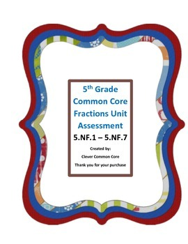 5th Grade 5.NF.1 - 5.NF.7 Unit Assessment