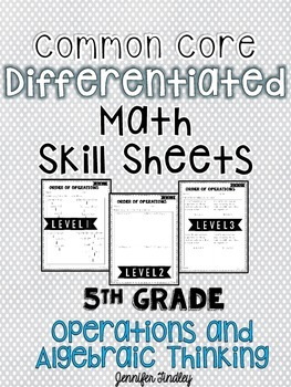 Operations & Algebraic Thinking: 5th Grade CCSS Math Differentiated Skill Sheets