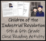 Children of the Industrial Revolution - 5th & 6th Grade Close Reading Activity