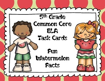 5th Grade Common Core ELA Task Cards:  Fun Watermelon Facts