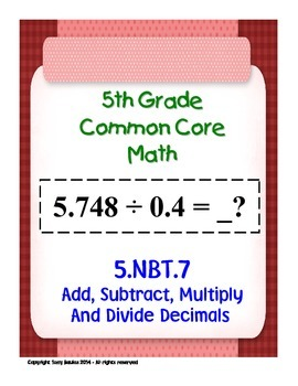 5th Grade Common Core Math Add, Subtract, Multiply Divide Decimals 5.NBT.7 PDF