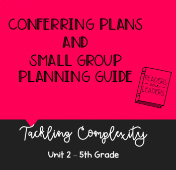5th Grade Conferring Plans and Small Group Planner: Tackling Complexity