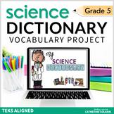 5th Grade DIGITAL SCIENCE DICTIONARY TEKS Aligned 100% Editable Google Resource