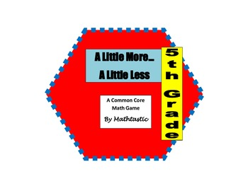5th Grade Decimal A Little More...A Little Less Game for Common Core