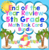 5th Grade End of the Year Math Review: 5th Grade Math Task Cards and Activities
