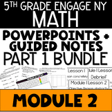 5th Grade Engage NY & Eureka Math Module 2: LESSONS 1-15 - POWERPOINTS + NOTES