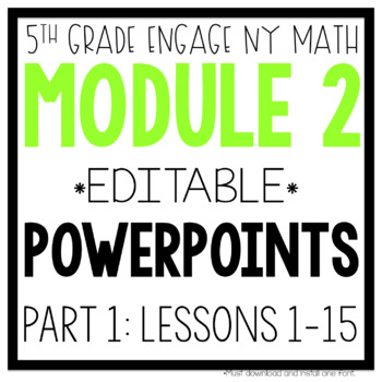 5th Grade Engage NY & Eureka Math Module 2 Part 1: LESSONS 1-15 POWERPOINTS