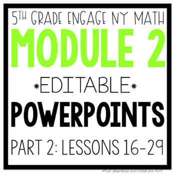 5th Grade Engage NY & Eureka Math Module 2 Part 2: LESSONS 16-29 POWERPOINTS