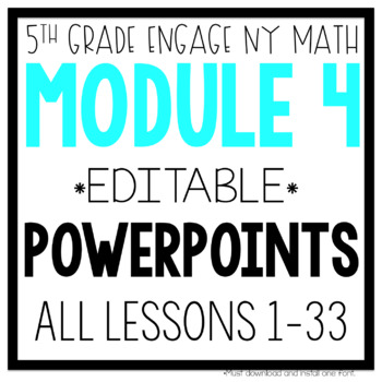 5th Grade Engage NY & Eureka Math Module 4 ALL LESSONS 1-33 POWERPOINTS