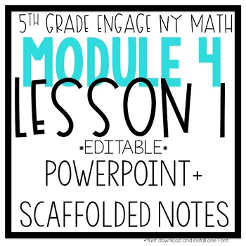 5th Grade Engage NY & Eureka Math Module 4 LESSON ONE: POWERPOINT + NOTES