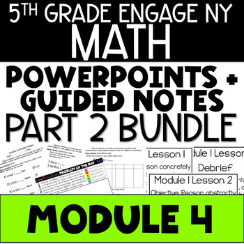 5th Grade Engage NY & Eureka Math Module 4: LESSONS 13-33 - POWERPOINTS + NOTES