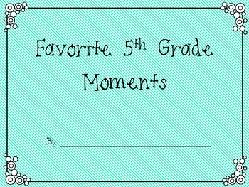 5th Grade Favorite Moments Book {An End of the Year Writing Book}