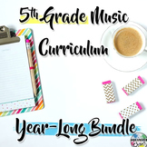 5th Grade General Music Curriculum: Year-Long Bundle