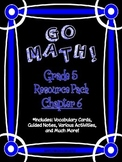 5th Grade Go Math Chapter 6 Resource Pack - Vocabulary, Guided Notes, Task Cards