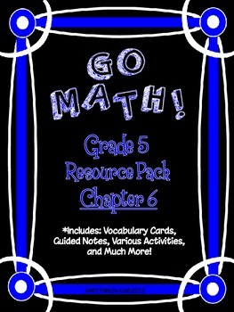 5th Grade Go Math Chapter 6 Resource Pack - Vocabulary, Gu