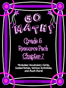 5th Grade Go Math Chapter 7 Resource Pack - Vocabulary, Guided Notes, Task Cards