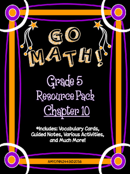 5th Grade Go Math Chapter 10 Resource Pack - Vocab., Guided Notes, Task Cards
