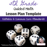 5th Grade Guided Math Lesson Plan Template {Editable} Common Core Standards