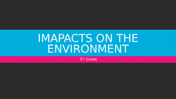 5th Grade Impacts on the Environment