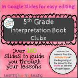 5th Grade Interpretation Book Clubs Unit Google Slides