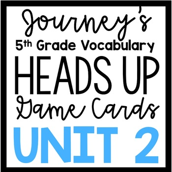 5th Grade Journey's Unit 2: Heads Up Vocabulary Game Cards