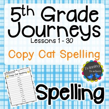 5th Grade Journeys Spelling - Copy Cat LESSONS 1-30
