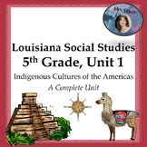 Indigenous Cultures of the Americas: Louisiana 5th Grade SS Unit 1 w/DBQs