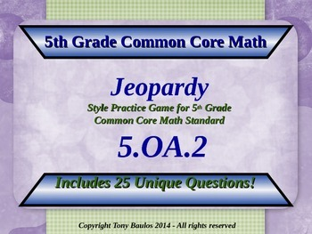 5th Grade Math Jeopardy Game - 5 OA.2 Write Simple Expressions 5.OA.2