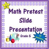 Fifth Grade Math Pretest, Slide Presentation