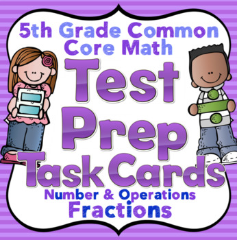 5th Grade Math Test Prep Task Cards: 5th Grade Number and Operations - Fractions