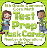 5th Grade Math Test Prep Task Cards: 5th Grade Number and Operations in Base Ten
