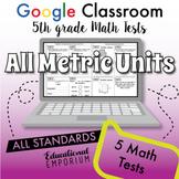 5th Grade Math Tests for Google Classroom™ ⭐ ALL METRIC UNITS ⭐ Digital