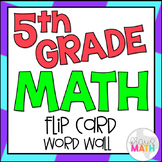 5th Grade Math Vocabulary: Flip Card Word Wall (204 WORDS!)